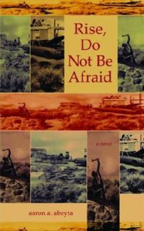 Title: Rise, Do Not Be AfraidAuthor: Aaron AbeytaPublisher: Ghost Road Press, 2007Price: $15.95, soft cover